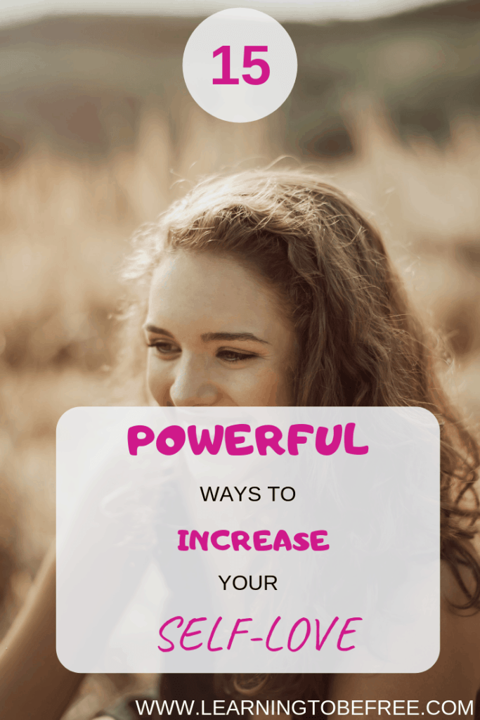 15 Powerful Ways to Increase Your Self-Love from learningtobefree.com