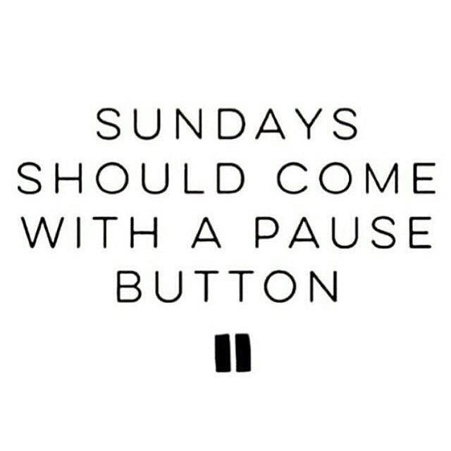Sundays should come with a pause button so I canhellip