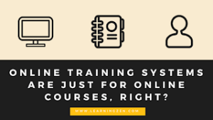Online Training Systems Are Just for Online Courses, Right?