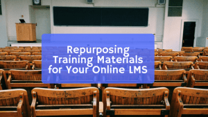 Read more about the article Repurposing Training Materials for Your Online LMS