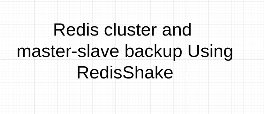 How to take Redis Cluster and master-slave backup using Redis Shake