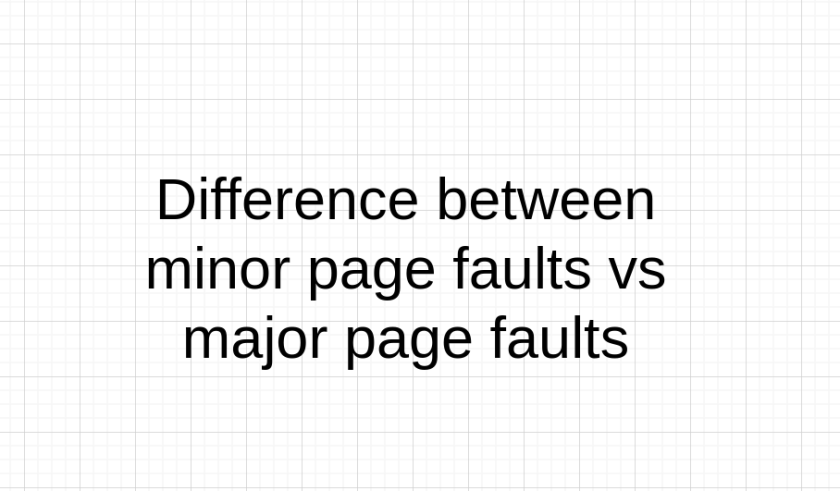 Difference between minor page faults vs major page faults