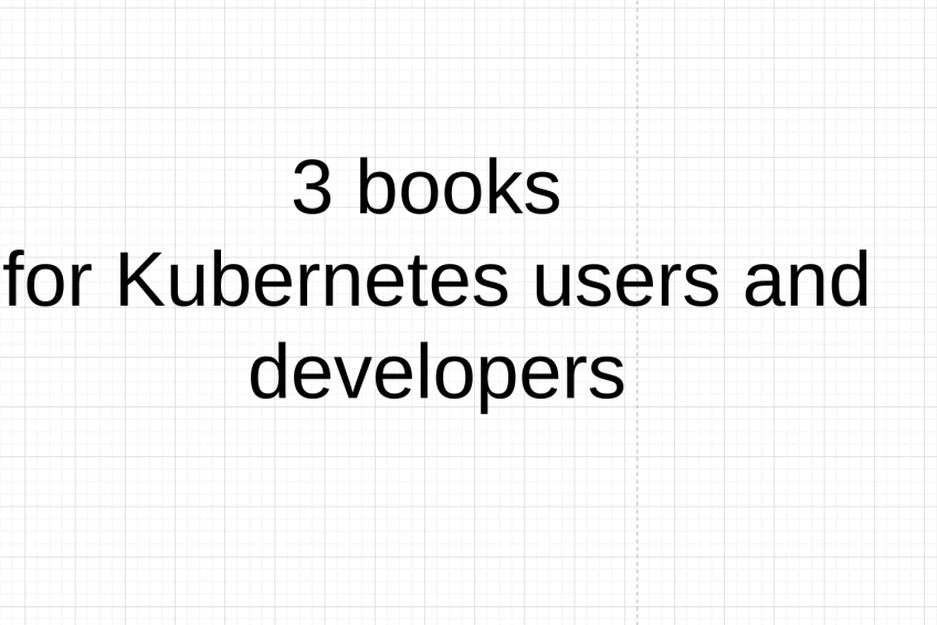 3 books for Kubernetes users and developers