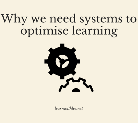 Why we need systems to optimise learning
