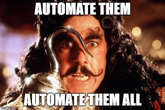 Automate Them, Automate Them All