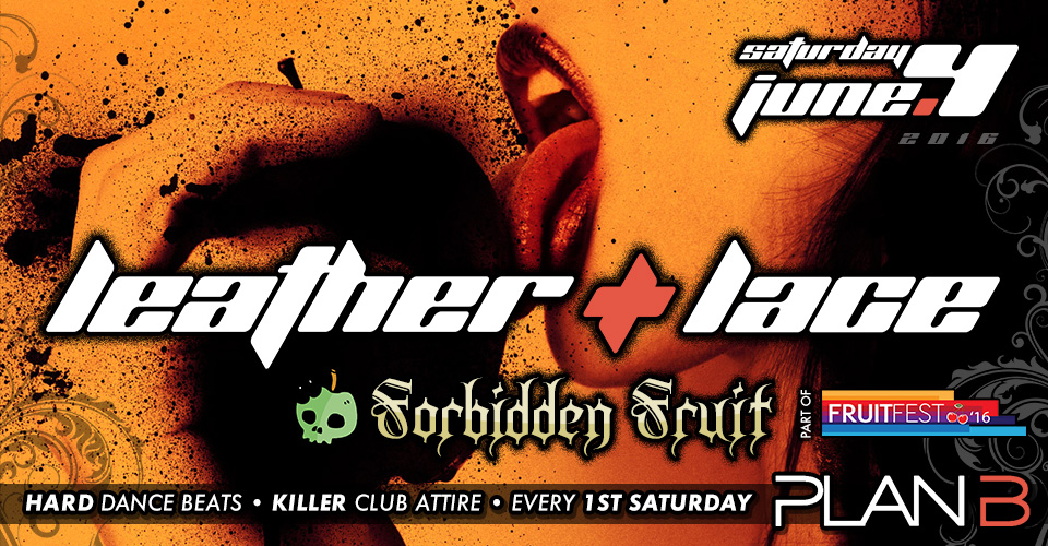 Leather + Lace: Forbidden Fruit – June 4th, 2016