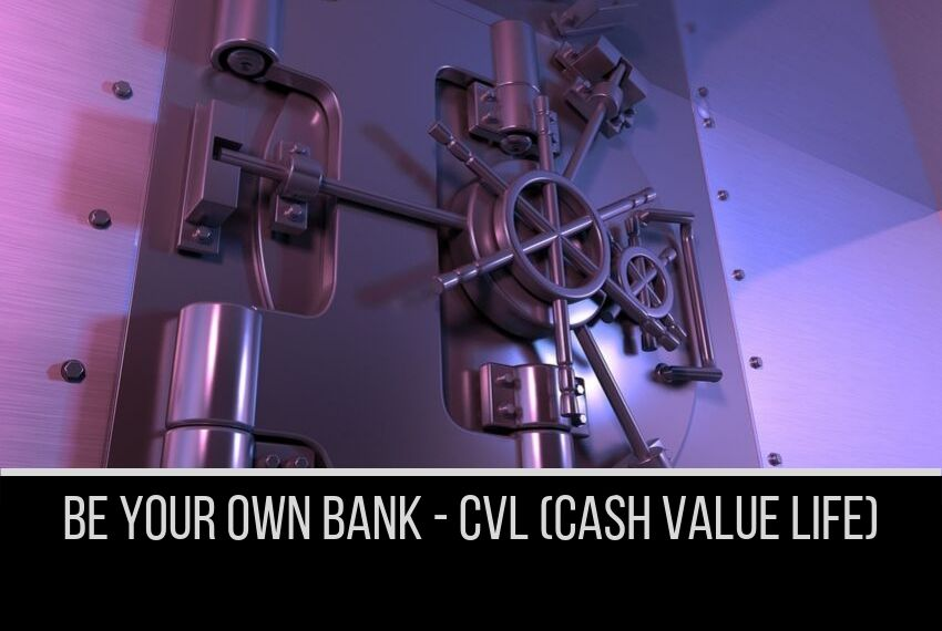 Be Your Own Bank, Cash Value Life
