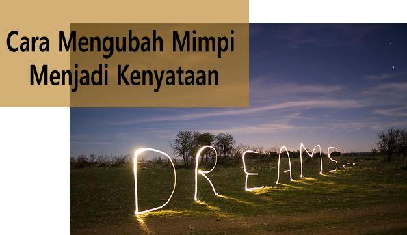 Cara Mengubah Mimpi Menjadi Kenyataan