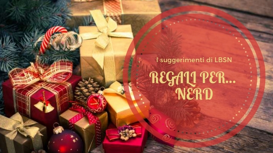 LBSN consiglia i regali di Natale per… Nerd!