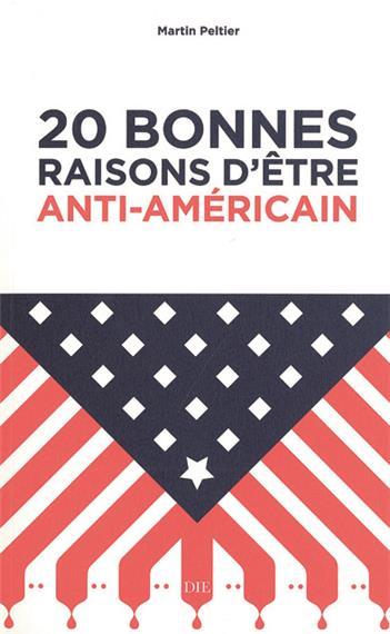 Couverture du livre 20 bonnes raisons d'âtre anti-Américain de Martin Peltier