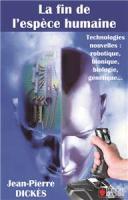 Technologies nouvelles : robotique, bionique, biologie, génétique… La fin de l'espèce humaine