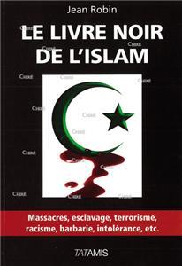 Robin-le-livre-noir-de-l-islam-massacres-esclavage-terrorisme-racisme-barbarie-intolerance-etc