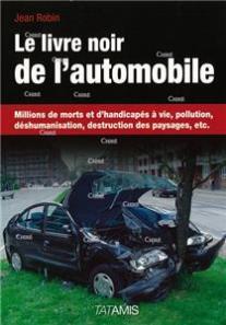 le-livre-noir-de-l-automobile-millions-de-morts-et-handicapes-a-vie-pollution-deshumanisation-destruction-des-paysages-etc