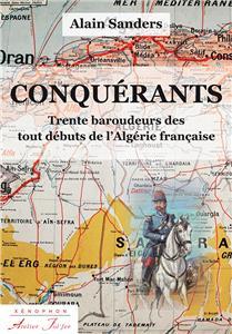Alain Sanders-conquerants-trente-baroudeurs-des-tout-debuts-de-l-algerie-francaise.net