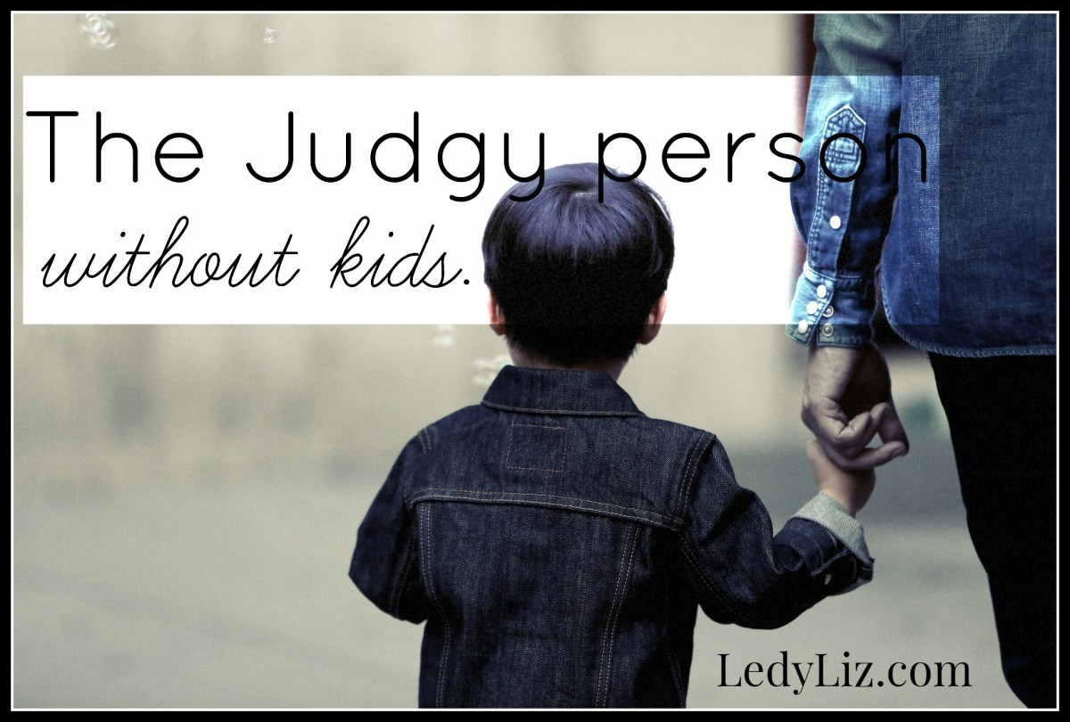 THE JUDGY PERSON WITHOUT KIDS.
