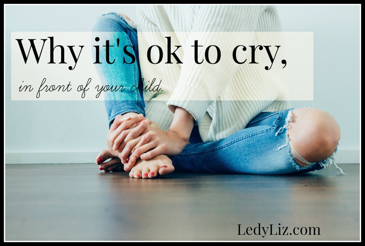 WHY IT'S OK TO CRY IN FRONT OF YOUR KIDS.