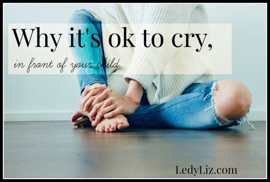 WHY ITS OK TO CRY IN FRONT OF YOUR KIDS