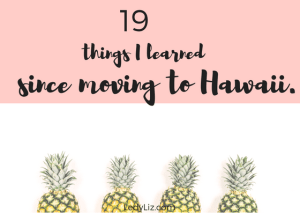 The 19 things I have learned since living in Hawaii for the past 6 months. the good, the bad, and the beautiful!