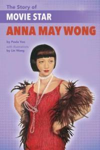 The Story of Movie Star Anna May Wong