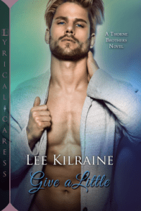 GIVE A LITTLE book 3 Thorne Brothers Series Lee Kilraine