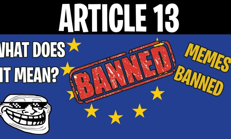 ARTICLE 13 - WHAT DOES IT MEAN? ARE MEMES BANNED?
