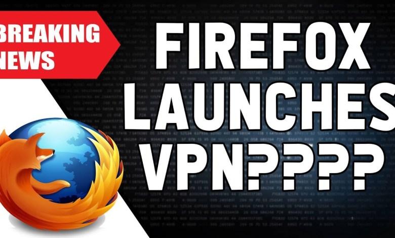 MOZILLA FIREFOX LAUNCHES NEW VPN??????