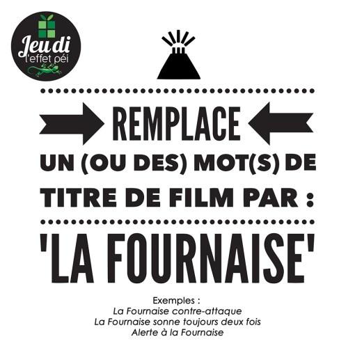 """Remplace un (ou des) mot(s) de titre de film par : """"La Fournaise"""""""