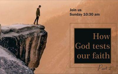 How God tests our faith – Part 2