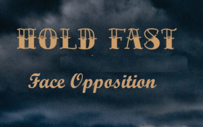 Hold Fast – and Face Opposition