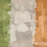 Four Historical and Geographical Tips to Help You Trace Your Irish Ancestors