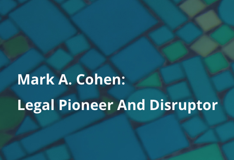 Mark A. Cohen: Legal Pioneer And Disruptor