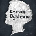 Embracing Dyslexia, Legasthenie, Eltern, Kinder, Lehrer, Schule, Hilfe