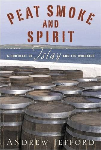 Peat Smoke and Spirit: A Portrait of Islay and Its Whiskies