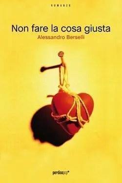 Recensione di Non fare la cosa giusta di Alessandro Berselli