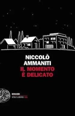 Recensione di Il momento è delicato di Niccolò Ammaniti