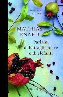Recensione di Parlami di battaglie, di re e di elefanti di Mathias Enard