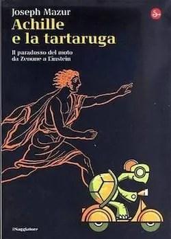 Recensione di Achille e la tartaruga. Il paradosso del moto da Zenone ad Einstein di Joseph Mazur