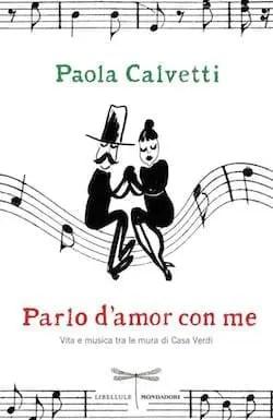 Recensione di Parlo d'amor con me. Vita e musica tra le mura di casa Verdi di Paola Calvetti