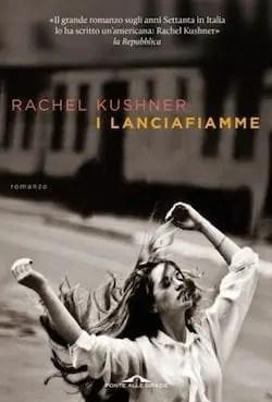 Recensione di I Lanciafiamme di Rachel Kushner