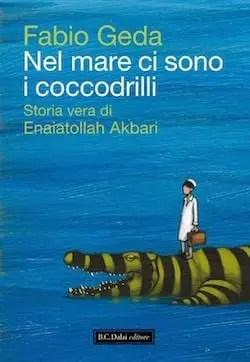 copertina-definitiva Recensione di Nel mare ci sono i coccodrilli (Storia vera di Enaiatollah Akbari) di Fabio Geda Recensioni libri