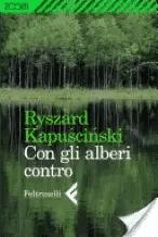 alberi Recensione di Con gli alberi contro di Ryszard Kapuscinski Recensioni libri