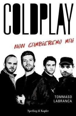 Coldplay. Non cambieremo mai di Tommaso Labranca