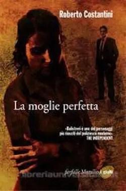 9788831723077 La moglie perfetta di Roberto Costantini Anteprime