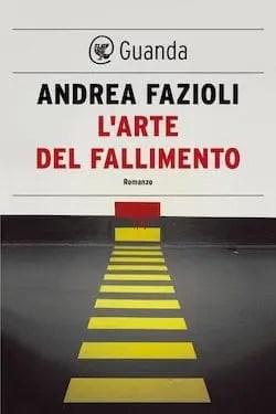 L'arte del fallimento di Andrea Fazioli