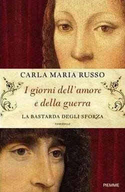 I giorni dell'amore e della guerra di Carla Maria Russo
