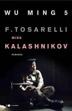 Miss-Kalashnikov-cover Miss Kalashnikov di Wu Ming 5 e Francesca Tosarelli Anteprime