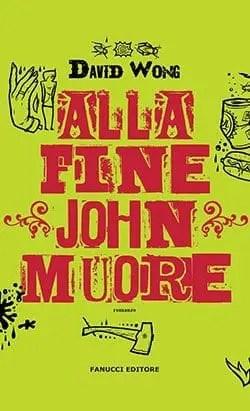 Alla-fine-john-muore Recensione di Alla fine John muore di David Wong Recensioni libri