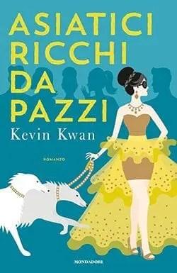 Asiatici-ricchi-da-pazzi Recensione di Asiatici ricchi da pazzi di Kevin Kwan Libri Mondadori