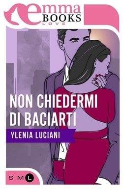Non-chiedermi-di-baciarti-cover Non chiedermi di baciarti di Ylenia Luciani Anteprime