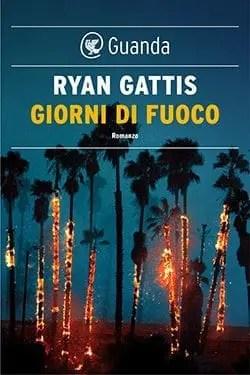 Recensione di Giorni di fuoco di Ryan Gattis